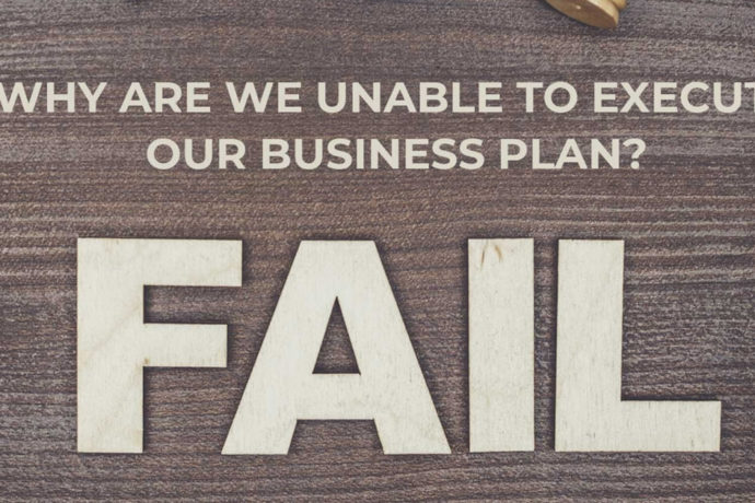 Why Are We Unable To Execute Our Business Plan?